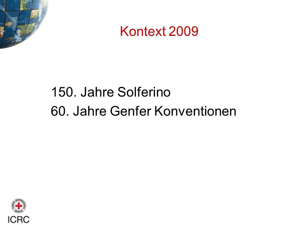 Kontext 2009 150. Jahre Solferino 60. Jahre Genfer Konventionen