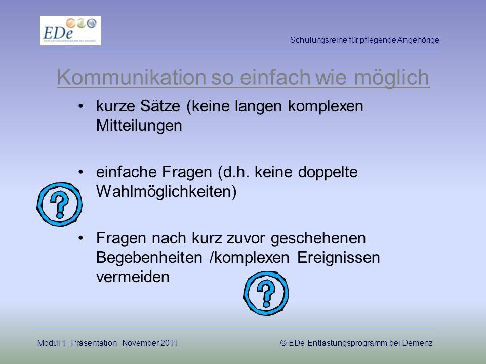 Kommunikation so einfach wie möglich kurze Sätze (keine langen komplexen Mitteilungen einfache Fragen (d.h. keine doppelte Wahlmöglichkeiten) Fragen n