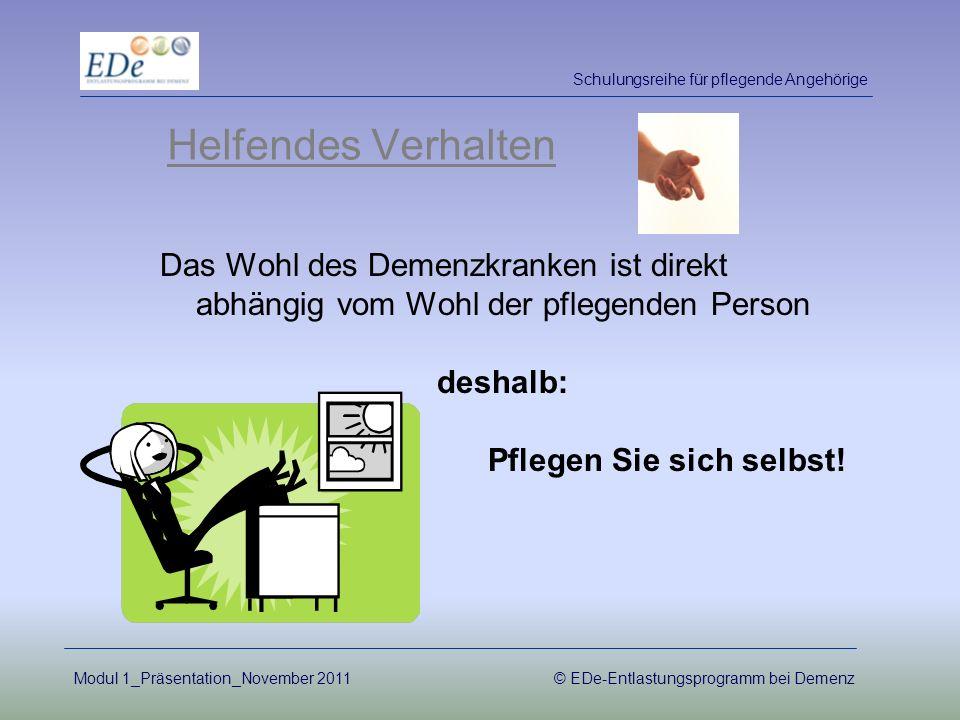 Helfendes Verhalten Das Wohl des Demenzkranken ist direkt abhängig vom Wohl der pflegenden Person deshalb: Pflegen Sie sich selbst! Schulungsreihe für