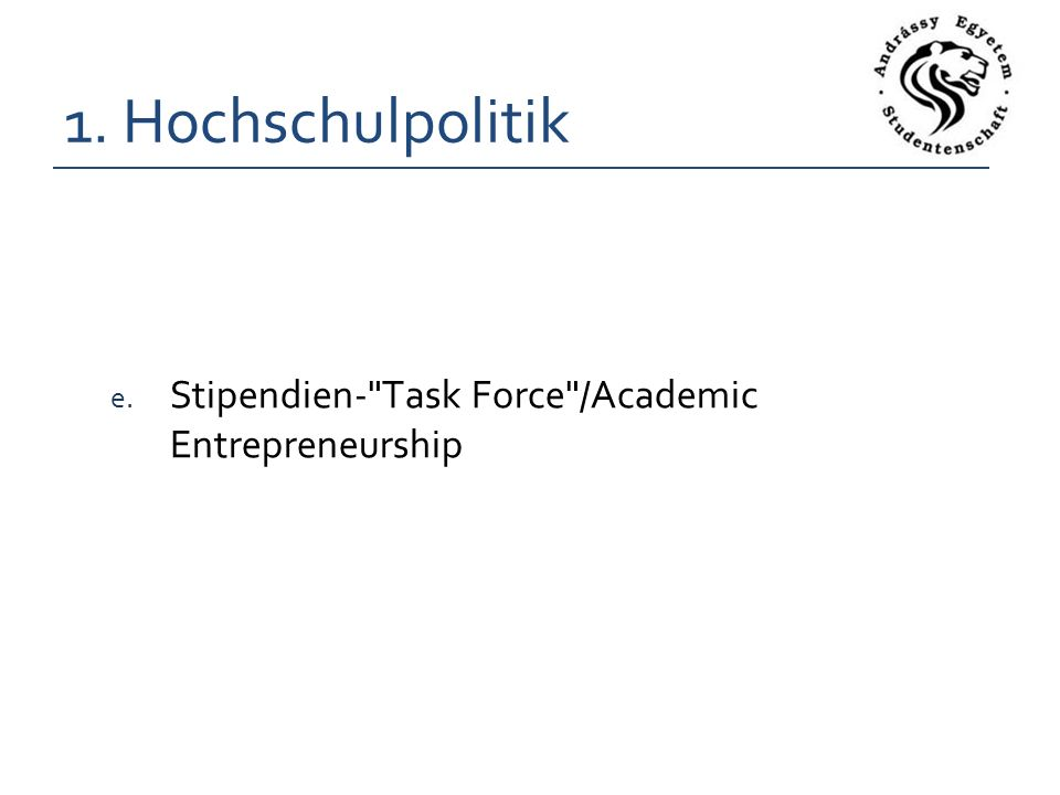 1. Hochschulpolitik e. Stipendien- Task Force /Academic Entrepreneurship
