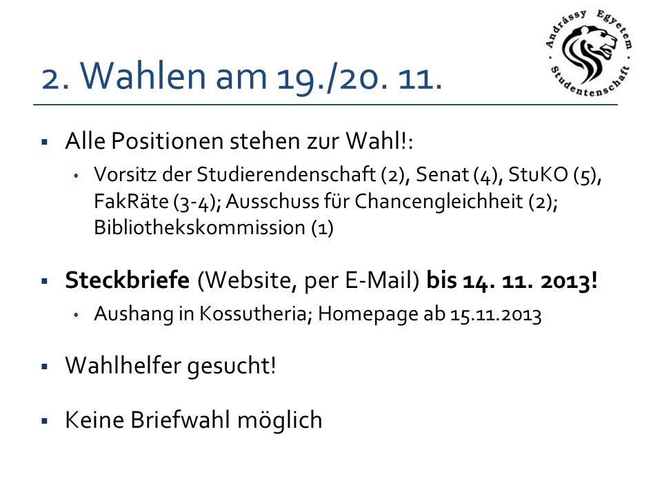 Alle Positionen stehen zur Wahl!: Vorsitz der Studierendenschaft (2), Senat (4), StuKO (5), FakRäte (3-4); Ausschuss für Chancengleichheit (2); Bibliothekskommission (1) Steckbriefe (Website, per E-Mail) bis 14.