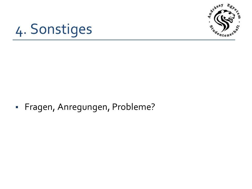4. Sonstiges Fragen, Anregungen, Probleme