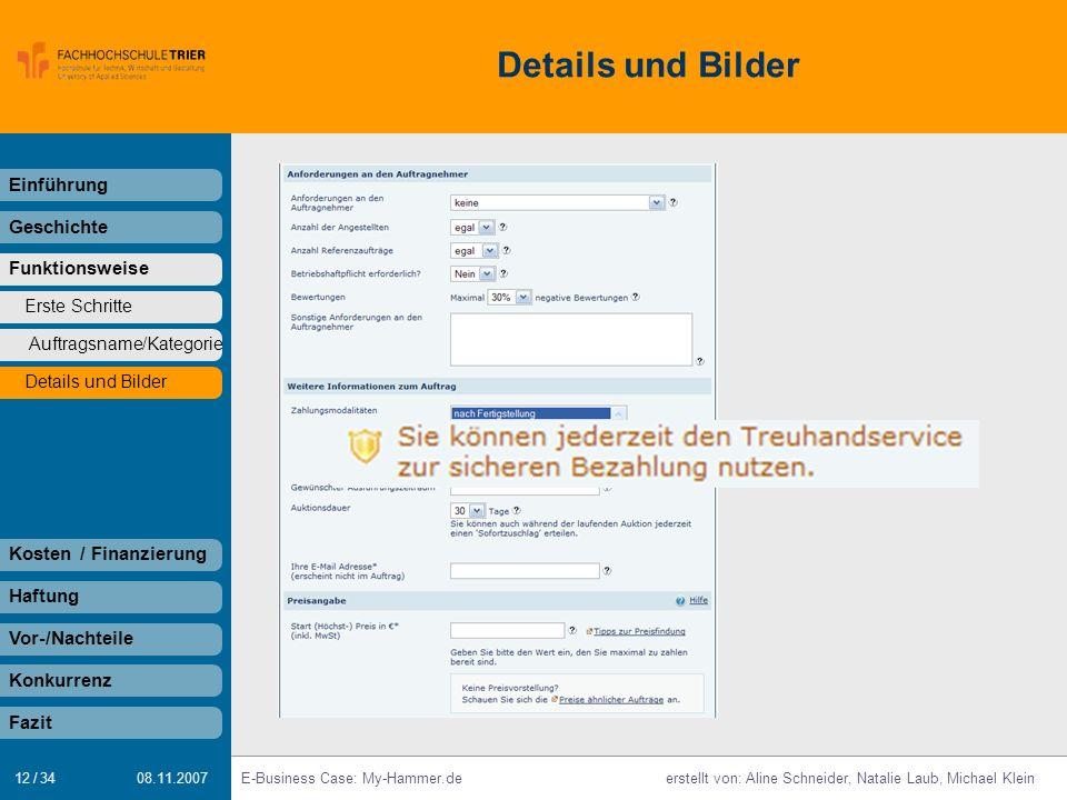 12 / 34 E-Business Case: My-Hammer.deerstellt von: Aline Schneider, Natalie Laub, Michael Klein 08.11.2007 Details und Bilder Einführung Geschichte Fu