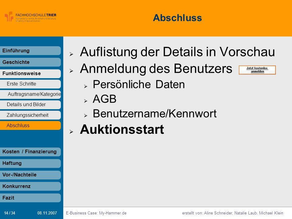 14 / 34 E-Business Case: My-Hammer.deerstellt von: Aline Schneider, Natalie Laub, Michael Klein 08.11.2007 Abschluss Einführung Geschichte Funktionswe