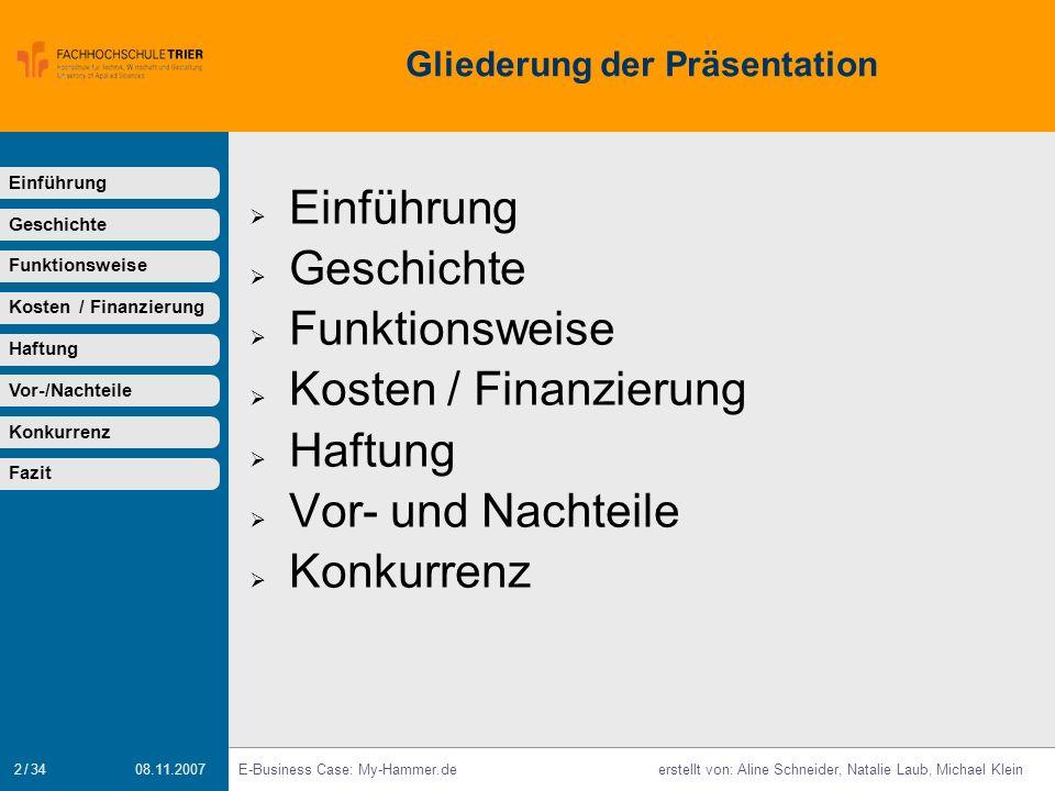2 / 34 E-Business Case: My-Hammer.deerstellt von: Aline Schneider, Natalie Laub, Michael Klein 08.11.2007 Gliederung der Präsentation Einführung Gesch