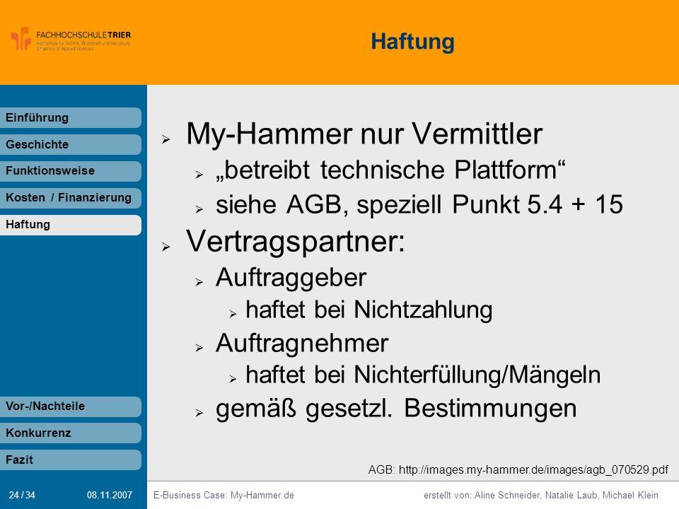 24 / 34 E-Business Case: My-Hammer.deerstellt von: Aline Schneider, Natalie Laub, Michael Klein 08.11.2007 Haftung My-Hammer nur Vermittler betreibt t