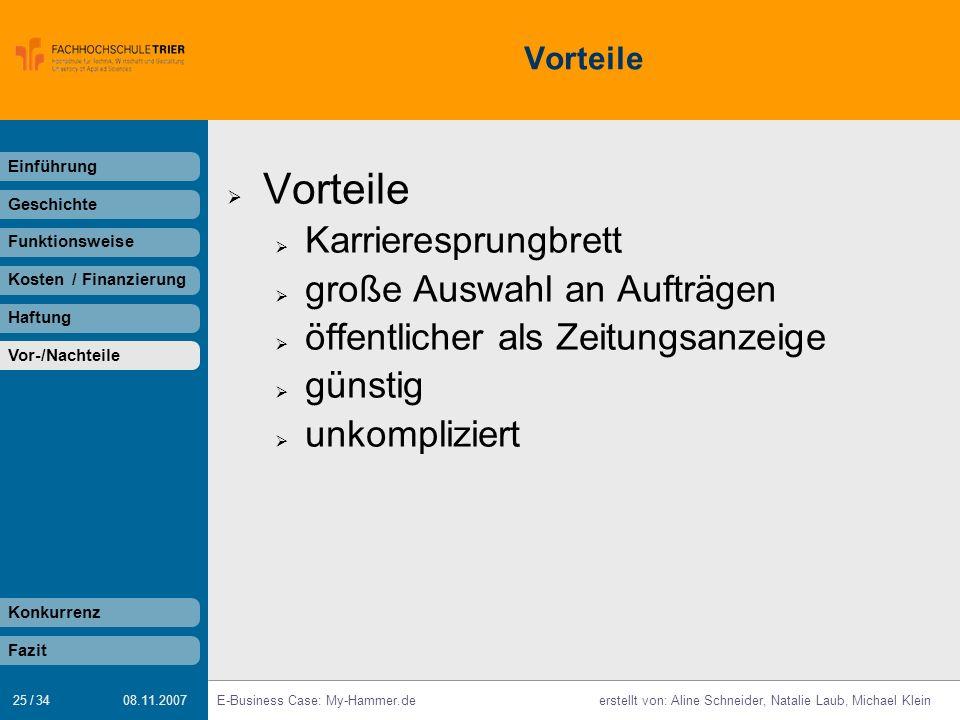 25 / 34 E-Business Case: My-Hammer.deerstellt von: Aline Schneider, Natalie Laub, Michael Klein 08.11.2007 Vorteile Karrieresprungbrett große Auswahl