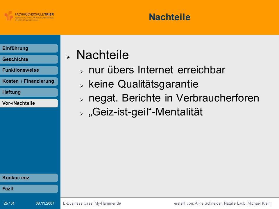 26 / 34 E-Business Case: My-Hammer.deerstellt von: Aline Schneider, Natalie Laub, Michael Klein 08.11.2007 Nachteile nur übers Internet erreichbar keine Qualitätsgarantie negat.