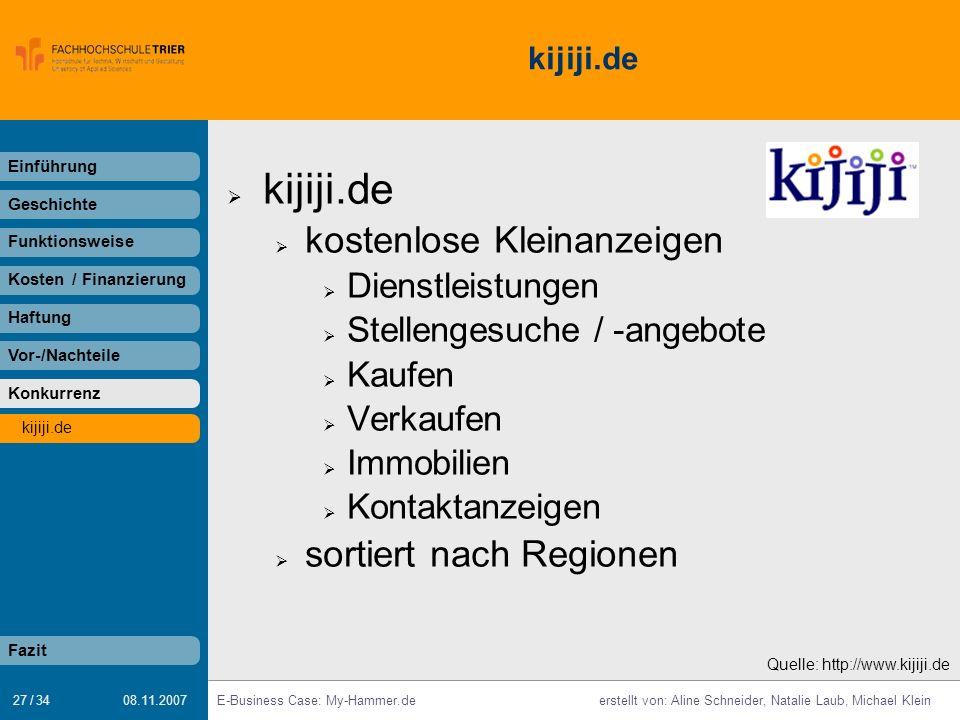 27 / 34 E-Business Case: My-Hammer.deerstellt von: Aline Schneider, Natalie Laub, Michael Klein 08.11.2007 kijiji.de kostenlose Kleinanzeigen Dienstle