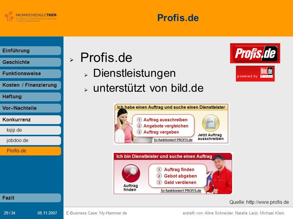 29 / 34 E-Business Case: My-Hammer.deerstellt von: Aline Schneider, Natalie Laub, Michael Klein 08.11.2007 Profis.de Dienstleistungen unterstützt von