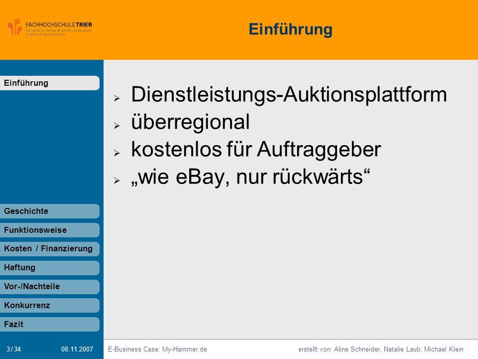 3 / 34 E-Business Case: My-Hammer.deerstellt von: Aline Schneider, Natalie Laub, Michael Klein 08.11.2007 Einführung Dienstleistungs-Auktionsplattform