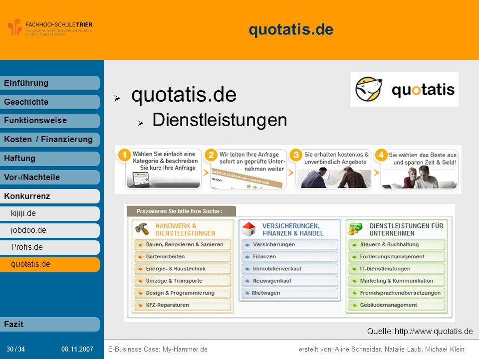 30 / 34 E-Business Case: My-Hammer.deerstellt von: Aline Schneider, Natalie Laub, Michael Klein 08.11.2007 quotatis.de Dienstleistungen Einführung Ges