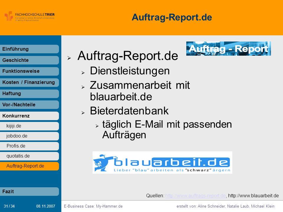 31 / 34 E-Business Case: My-Hammer.deerstellt von: Aline Schneider, Natalie Laub, Michael Klein 08.11.2007 Auftrag-Report.de Dienstleistungen Zusammen