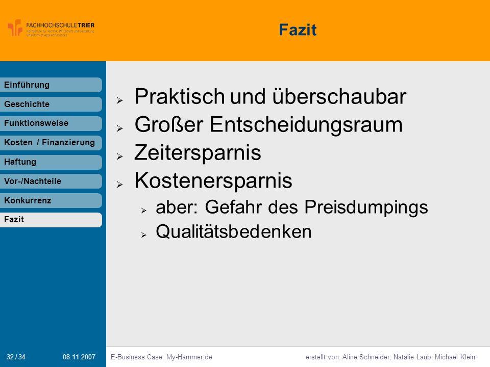 32 / 34 E-Business Case: My-Hammer.deerstellt von: Aline Schneider, Natalie Laub, Michael Klein 08.11.2007 Fazit Einführung Geschichte Funktionsweise