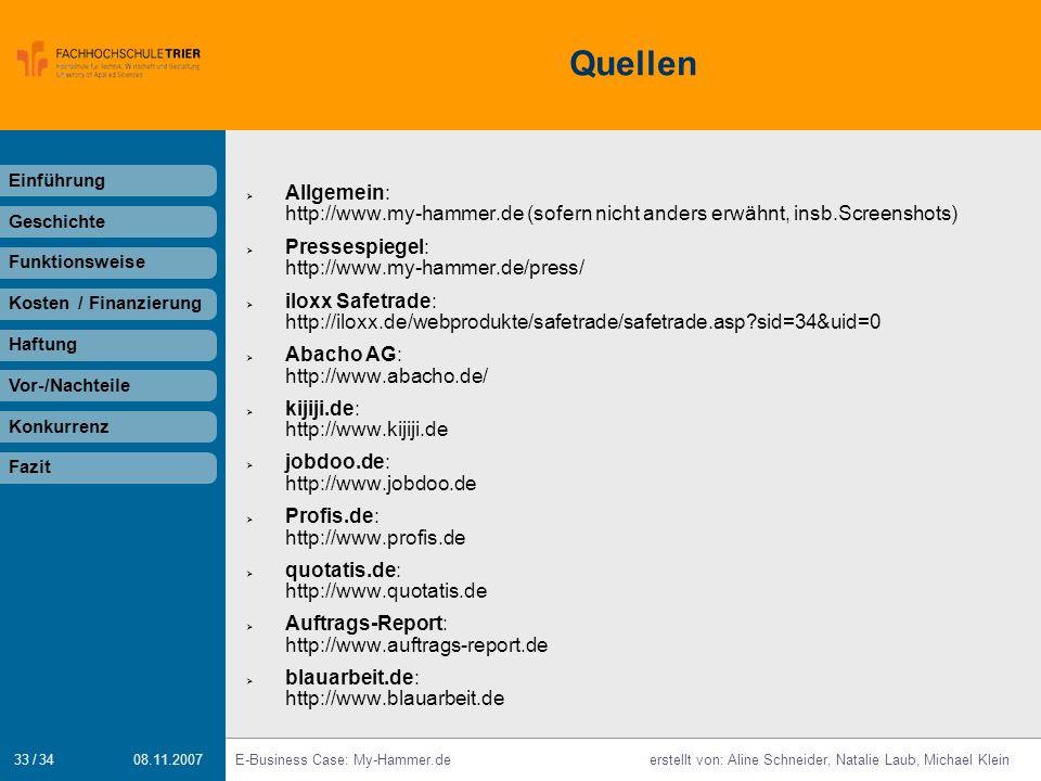33 / 34 E-Business Case: My-Hammer.deerstellt von: Aline Schneider, Natalie Laub, Michael Klein 08.11.2007 Quellen Einführung Geschichte Funktionsweis