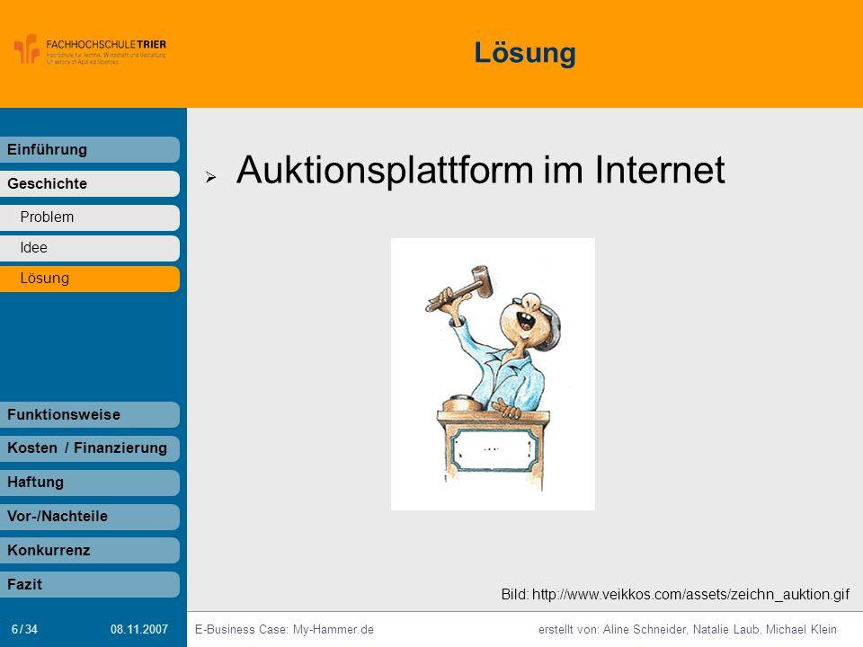 6 / 34 E-Business Case: My-Hammer.deerstellt von: Aline Schneider, Natalie Laub, Michael Klein 08.11.2007 Lösung Auktionsplattform im Internet Einführ