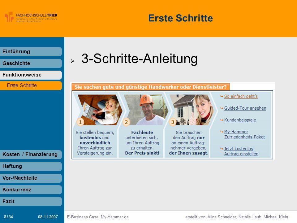 8 / 34 E-Business Case: My-Hammer.deerstellt von: Aline Schneider, Natalie Laub, Michael Klein 08.11.2007 Erste Schritte Einführung Geschichte Funktio