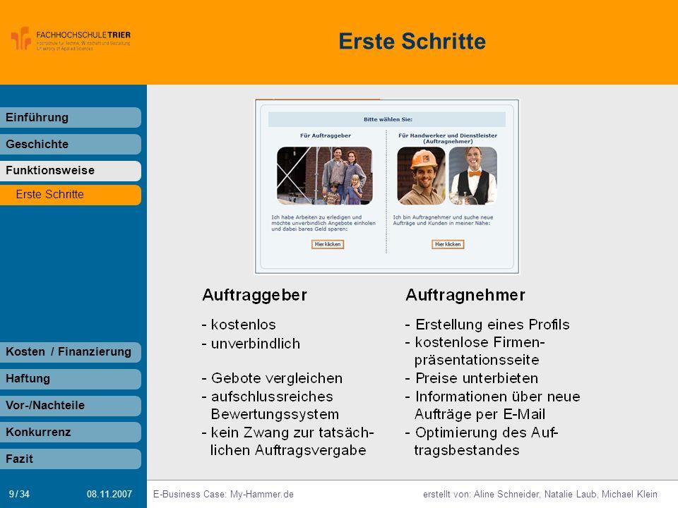 9 / 34 E-Business Case: My-Hammer.deerstellt von: Aline Schneider, Natalie Laub, Michael Klein 08.11.2007 Erste Schritte Einführung Geschichte Funktio