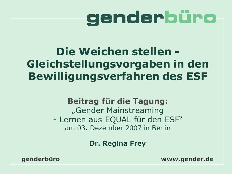 Dr. Regina Freywww.gender.de Die Weichen stellen - Gleichstellungsvorgaben in den Bewilligungsverfahren des ESF Beitrag für die Tagung: Gender Mainstr