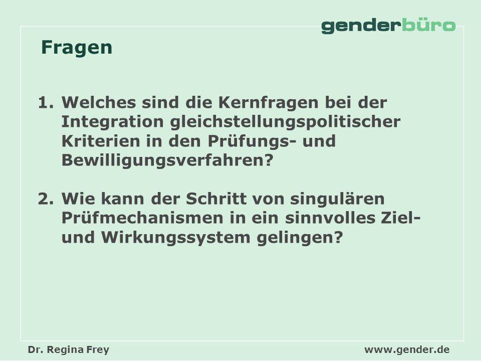 Dr. Regina Freywww.gender.de Fragen 1.Welches sind die Kernfragen bei der Integration gleichstellungspolitischer Kriterien in den Prüfungs- und Bewill