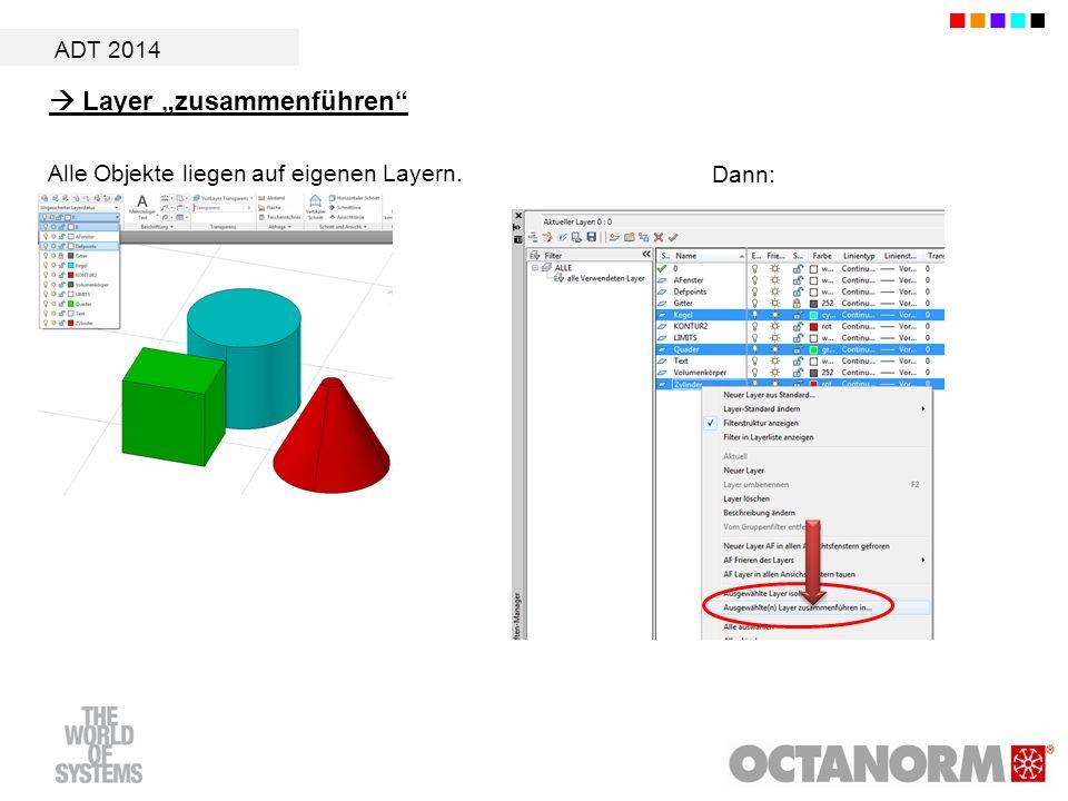 ADT 2014 Layer zusammenführen Alle Objekte liegen auf eigenen Layern. Dann: