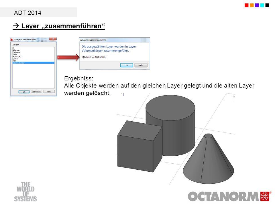 ADT 2014 Layer zusammenführen Ergebniss: Alle Objekte werden auf den gleichen Layer gelegt und die alten Layer werden gelöscht.