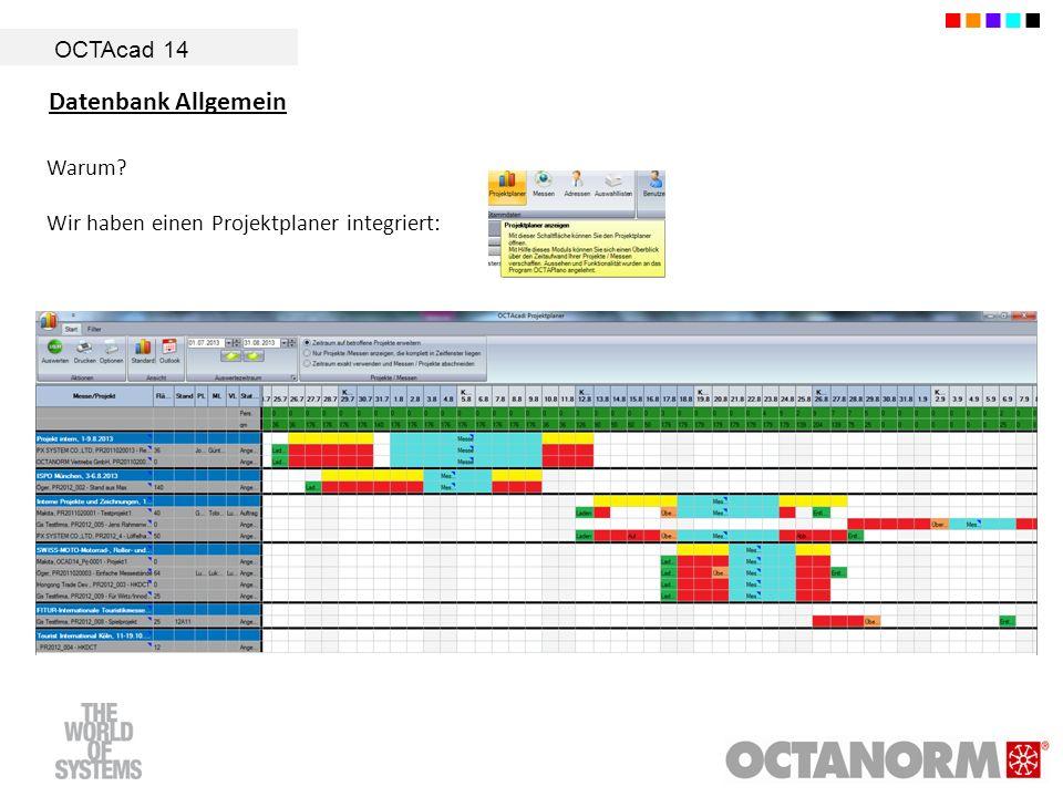 OCTAcad 14 Datenbank Allgemein Warum? Wir haben einen Projektplaner integriert: