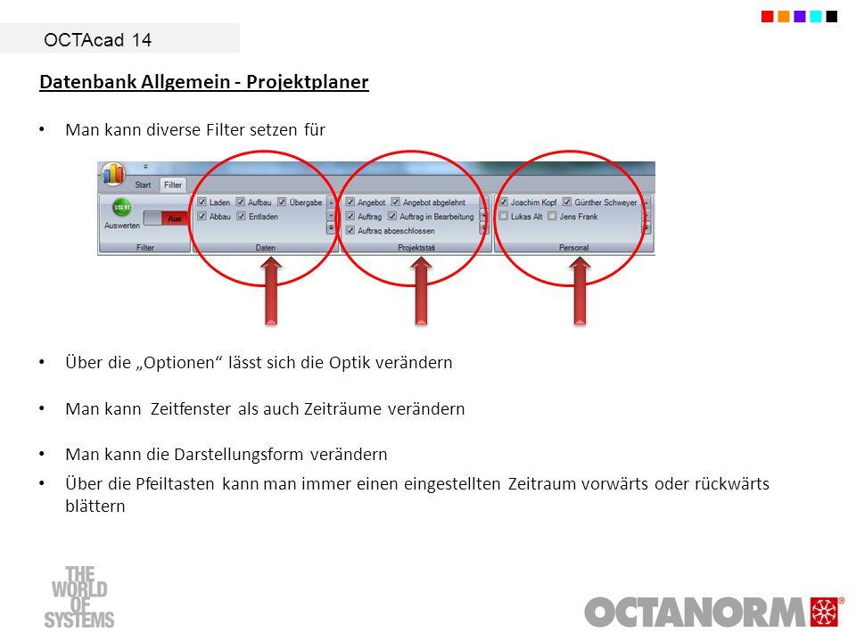 OCTAcad 14 Datenbank Allgemein - Projektplaner Man kann diverse Filter setzen für Über die Optionen lässt sich die Optik verändern Man kann Zeitfenste