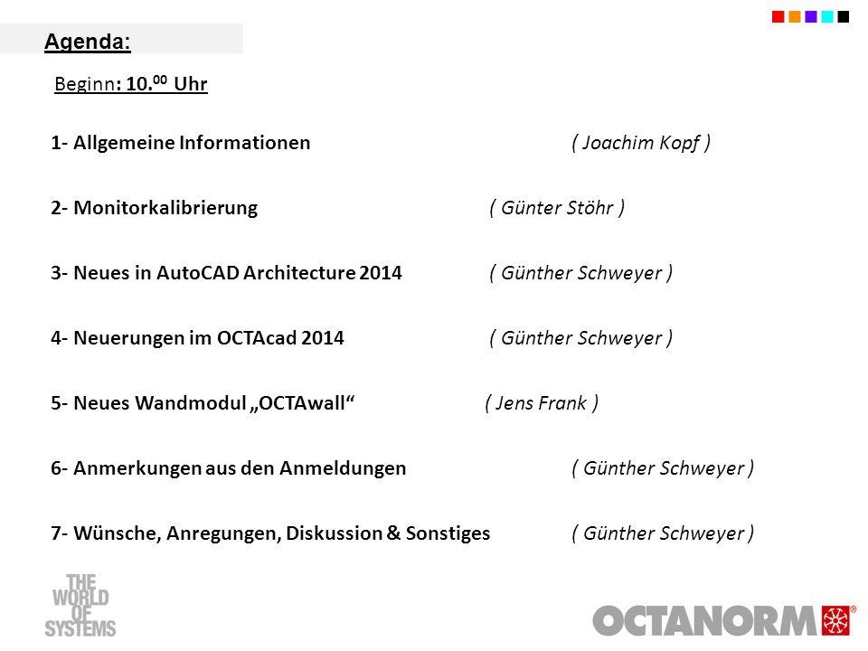Agenda: 1- Allgemeine Informationen ( Joachim Kopf ) 2- Monitorkalibrierung ( Günter Stöhr ) 3- Neues in AutoCAD Architecture 2014 ( Günther Schweyer