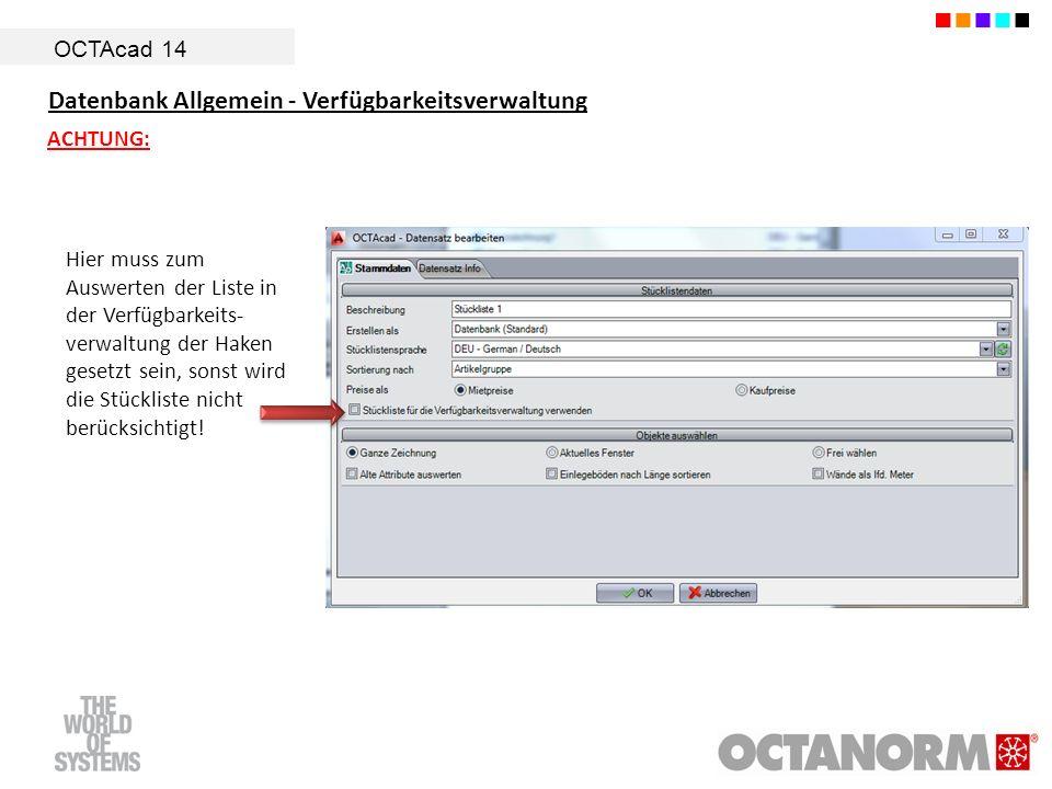 OCTAcad 14 Datenbank Allgemein - Verfügbarkeitsverwaltung ACHTUNG: Hier muss zum Auswerten der Liste in der Verfügbarkeits- verwaltung der Haken gesetzt sein, sonst wird die Stückliste nicht berücksichtigt!