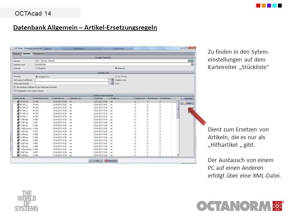 OCTAcad 14 Datenbank Allgemein – Artikel-Ersetzungsregeln Dient zum Ersetzen von Artikeln, die es nur als Hilfsartikel gibt. Der Austausch von einem P