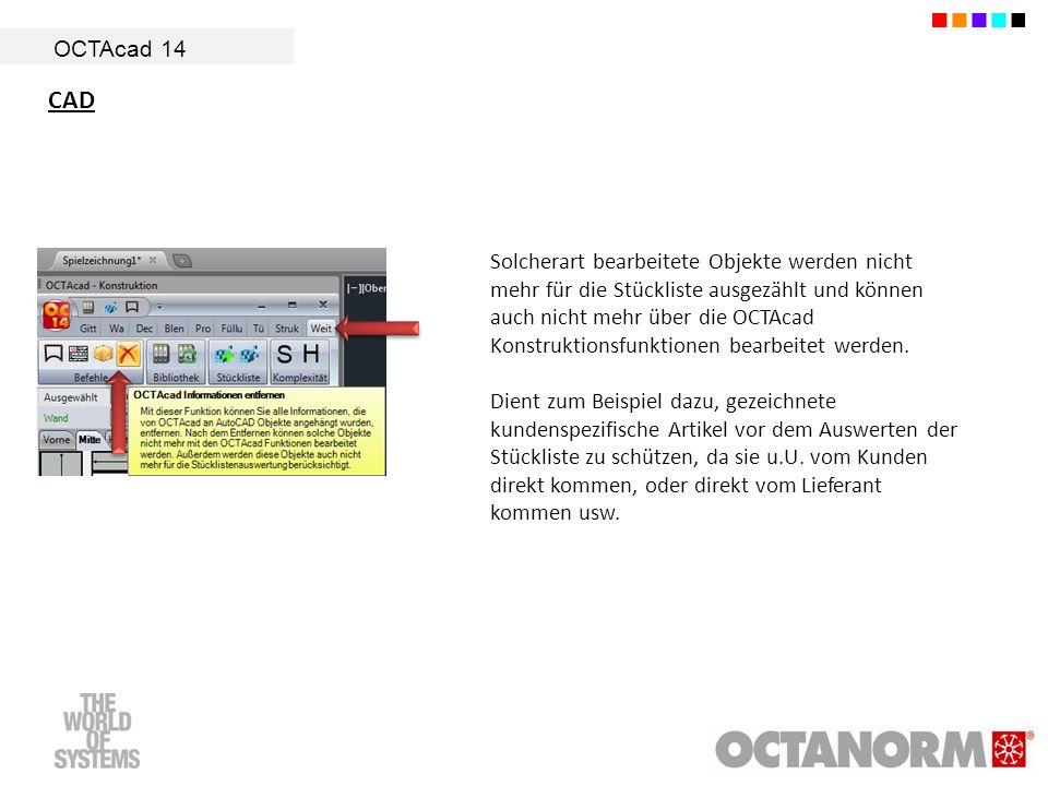 OCTAcad 14 CAD Solcherart bearbeitete Objekte werden nicht mehr für die Stückliste ausgezählt und können auch nicht mehr über die OCTAcad Konstruktion