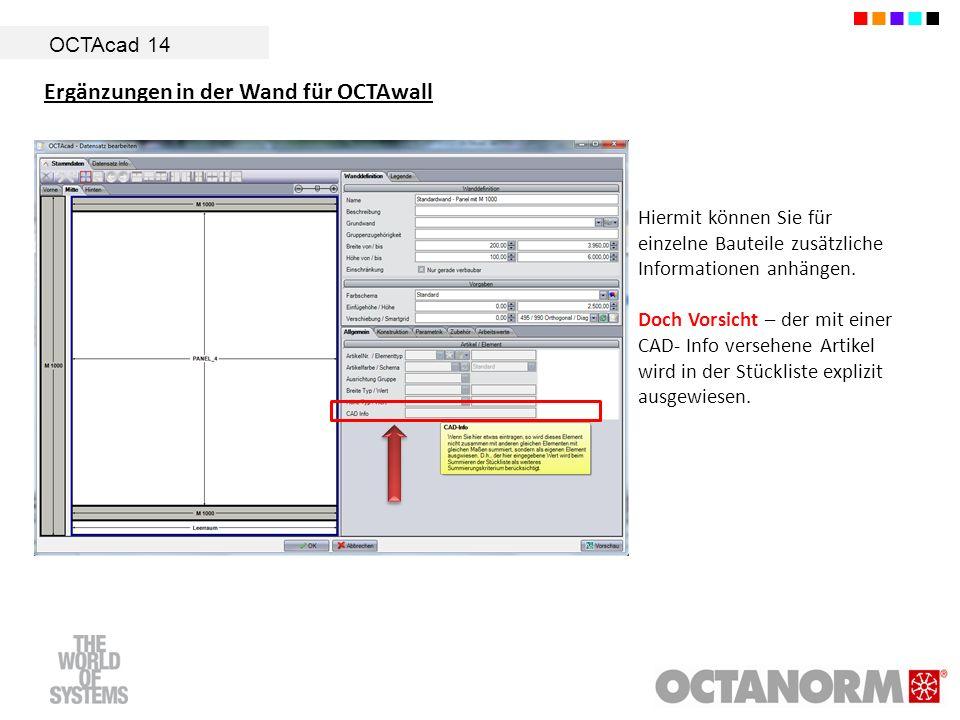 OCTAcad 14 Ergänzungen in der Wand für OCTAwall Hiermit können Sie für einzelne Bauteile zusätzliche Informationen anhängen. Doch Vorsicht – der mit e