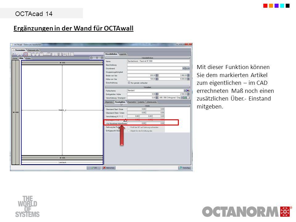 OCTAcad 14 Mit dieser Funktion können Sie dem markierten Artikel zum eigentlichen – im CAD errechneten Maß noch einen zusätzlichen Über.- Einstand mit