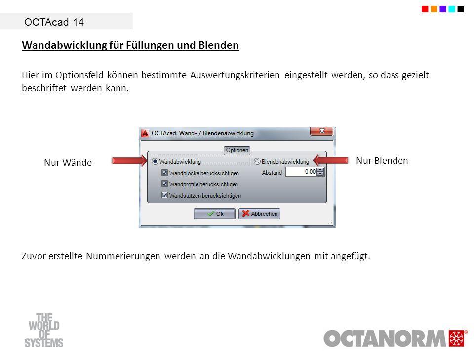 OCTAcad 14 Wandabwicklung für Füllungen und Blenden Hier im Optionsfeld können bestimmte Auswertungskriterien eingestellt werden, so dass gezielt beschriftet werden kann.