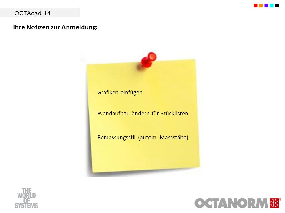 OCTAcad 14 Grafiken einfügen Wandaufbau ändern für Stücklisten Bemassungsstil (autom. Massstäbe) Ihre Notizen zur Anmeldung: