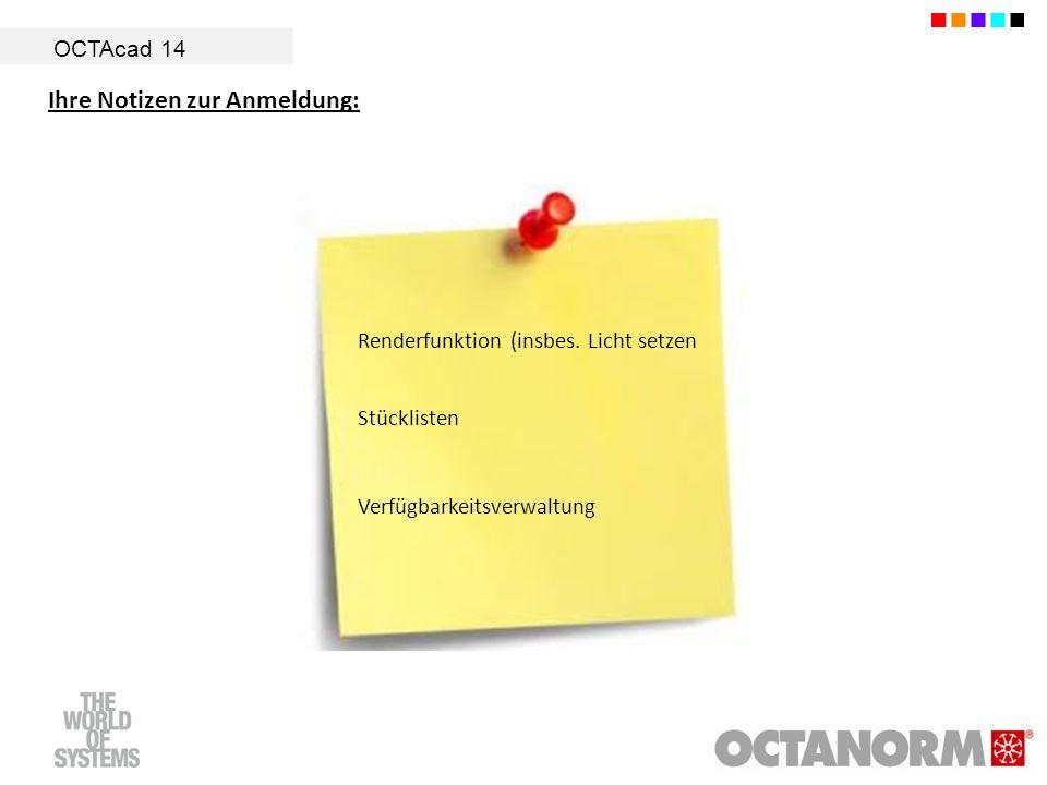 OCTAcad 14 Renderfunktion (insbes. Licht setzen Stücklisten Verfügbarkeitsverwaltung Ihre Notizen zur Anmeldung:
