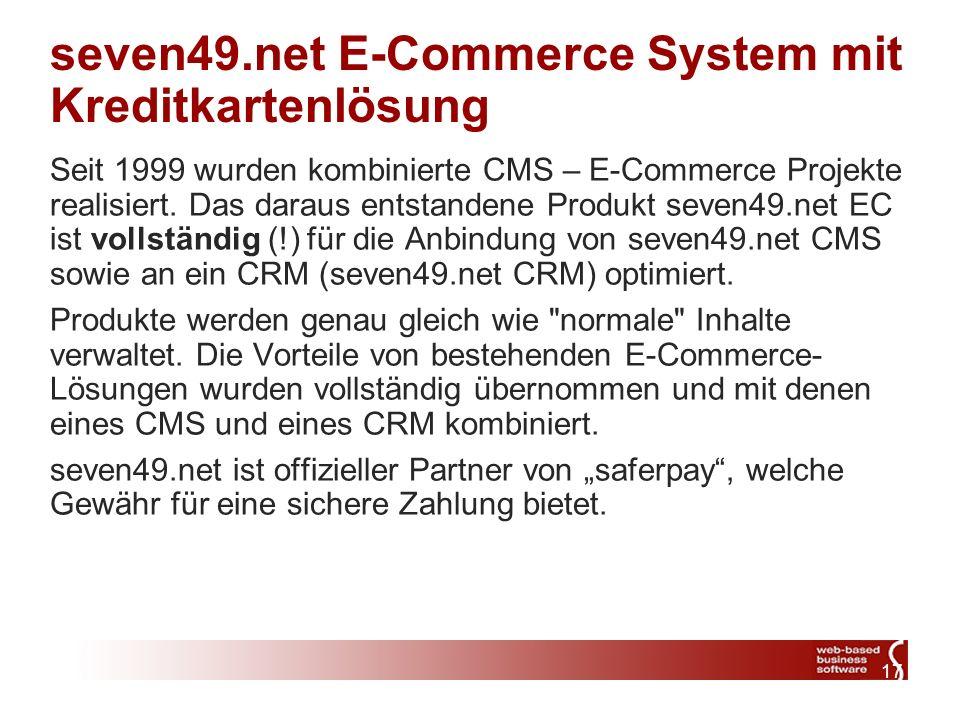 17 seven49.net E-Commerce System mit Kreditkartenlösung Seit 1999 wurden kombinierte CMS – E-Commerce Projekte realisiert.