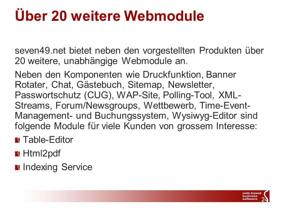 24 Über 20 weitere Webmodule seven49.net bietet neben den vorgestellten Produkten über 20 weitere, unabhängige Webmodule an.