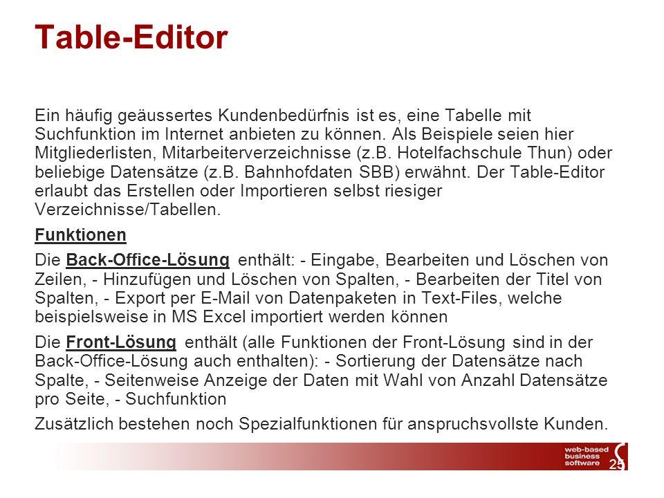 25 Table-Editor Ein häufig geäussertes Kundenbedürfnis ist es, eine Tabelle mit Suchfunktion im Internet anbieten zu können.