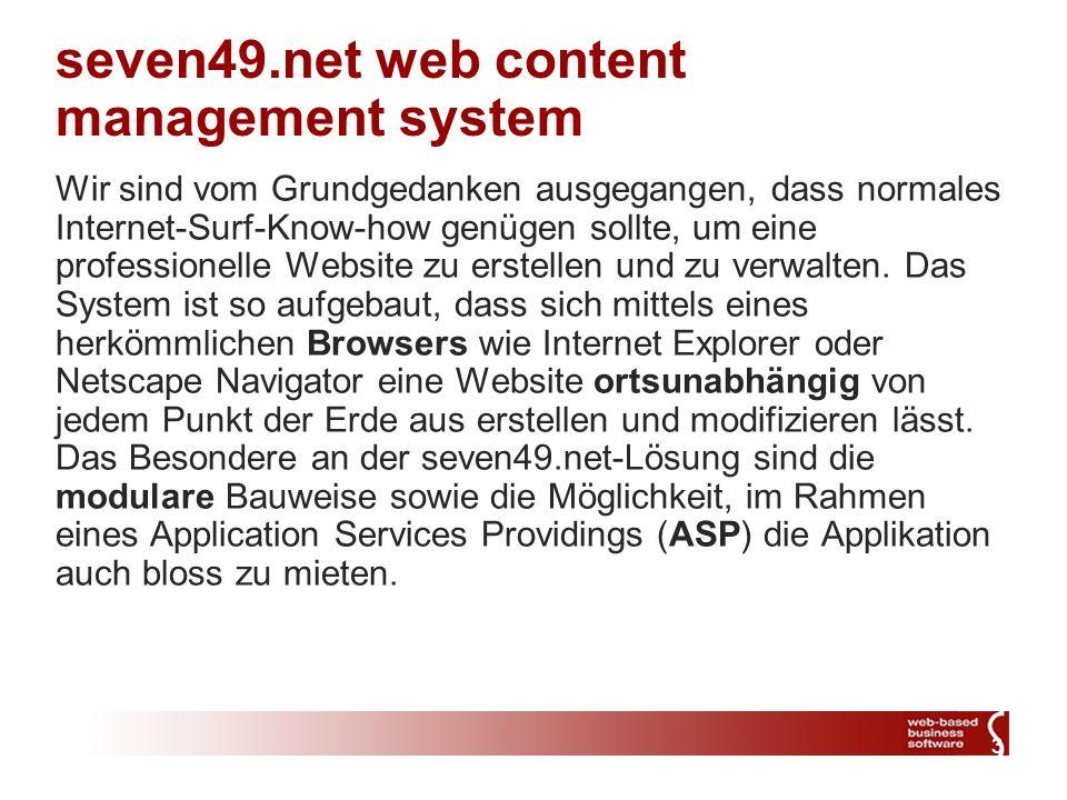 3 seven49.net web content management system Wir sind vom Grundgedanken ausgegangen, dass normales Internet-Surf-Know-how genügen sollte, um eine professionelle Website zu erstellen und zu verwalten.
