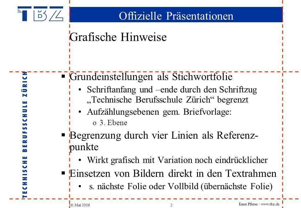 Offizielle Präsentationen 16. Mai 2006 Ernst Pfister / www.tbz.ch 2 Grafische Hinweise Grundeinstellungen als Stichwortfolie Schriftanfang und –ende d