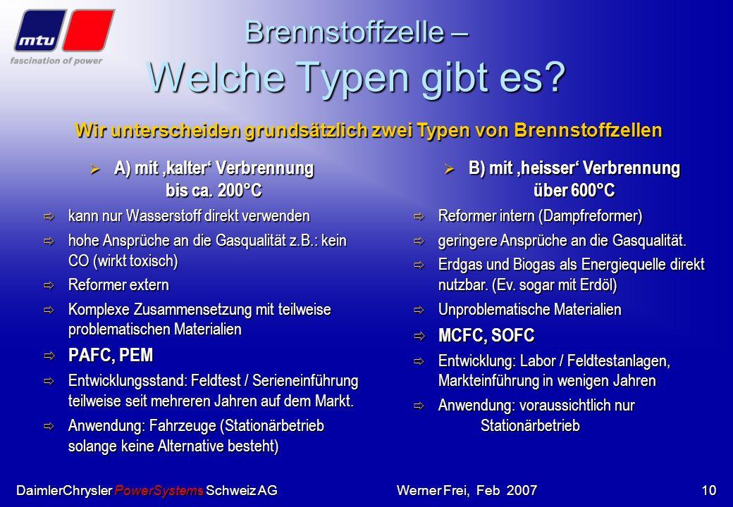 DaimlerChrysler PowerSystems Schweiz AGWerner Frei, Feb 20079 Brennstoffzelle gegenüber konventionellen Technologien viel versprechend: viel versprech