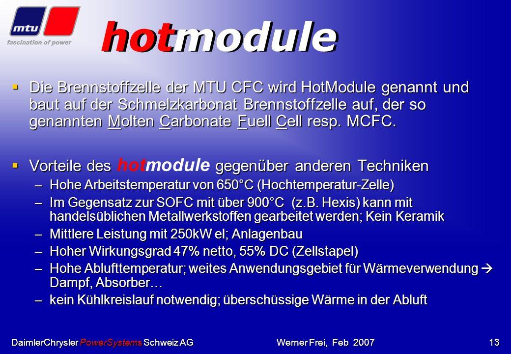 DaimlerChrysler PowerSystems Schweiz AGWerner Frei, Feb 200712 Die MCFC-Technik kombiniert einzigartig: interne Reformierung hoher Wirkungsgrad mit ho
