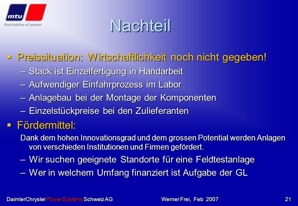 DaimlerChrysler PowerSystems Schweiz AGWerner Frei, Feb 200720 Vorteile für die Umwelt WKK mit Brennstoffzellen ist problemlos möglich, sogar in der S