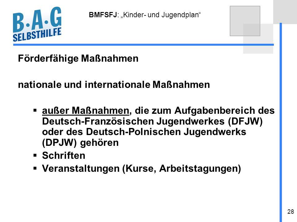 28 BMFSFJ: Kinder- und Jugendplan Förderfähige Maßnahmen nationale und internationale Maßnahmen außer Maßnahmen, die zum Aufgabenbereich des Deutsch-F