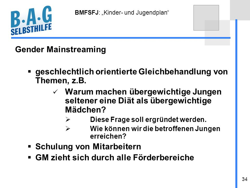 34 BMFSFJ: Kinder- und Jugendplan Gender Mainstreaming geschlechtlich orientierte Gleichbehandlung von Themen, z.B. Warum machen übergewichtige Jungen