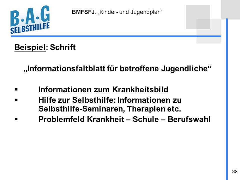 38 BMFSFJ: Kinder- und Jugendplan Beispiel: Schrift Informationsfaltblatt für betroffene Jugendliche Informationen zum Krankheitsbild Hilfe zur Selbst