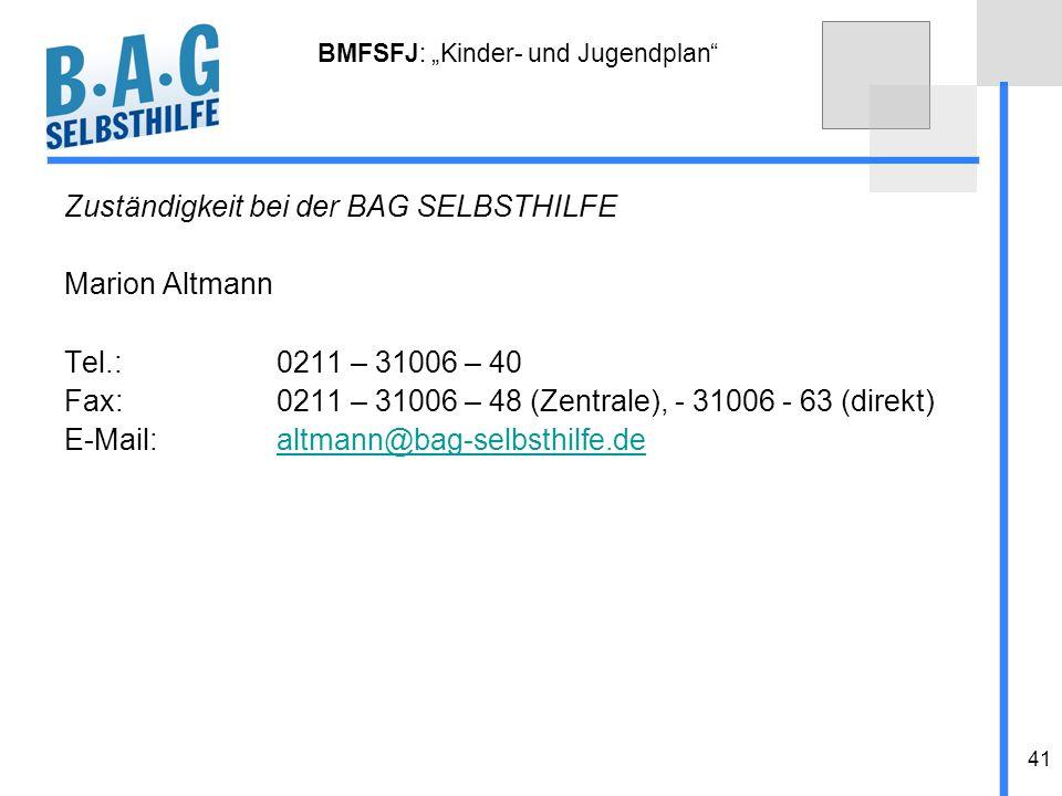 41 BMFSFJ: Kinder- und Jugendplan Zuständigkeit bei der BAG SELBSTHILFE Marion Altmann Tel.:0211 – 31006 – 40 Fax:0211 – 31006 – 48 (Zentrale), - 3100