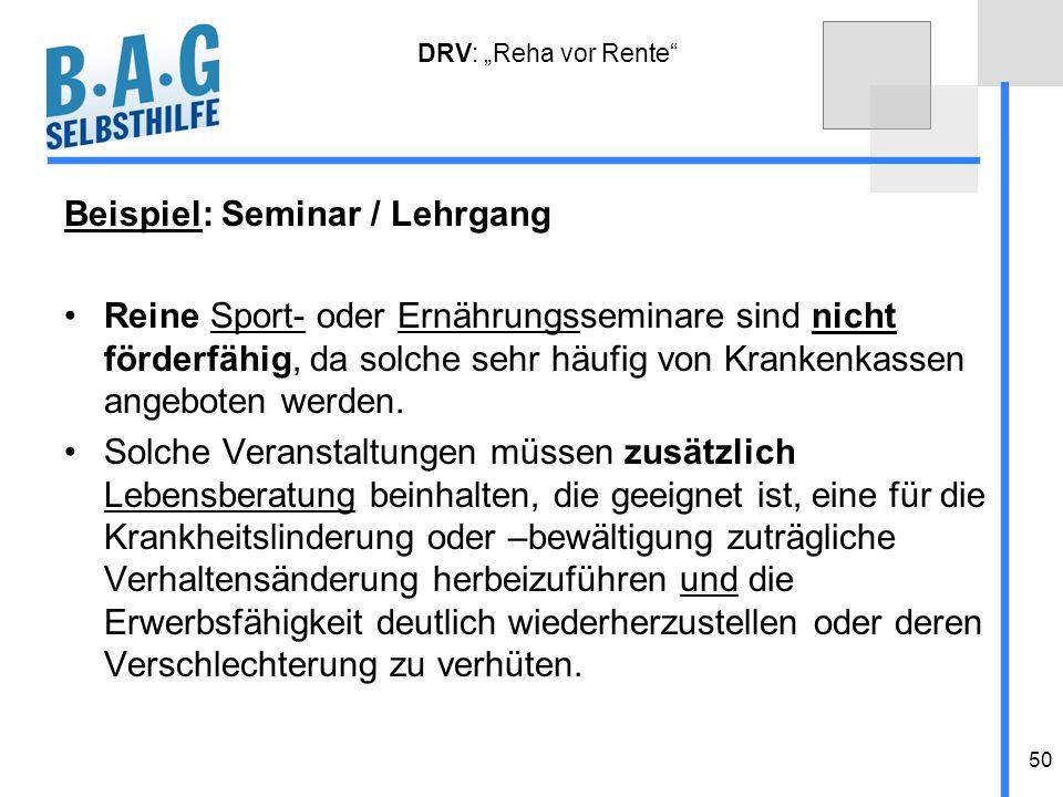 50 DRV: Reha vor Rente Beispiel: Seminar / Lehrgang Reine Sport- oder Ernährungsseminare sind nicht förderfähig, da solche sehr häufig von Krankenkass